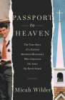 Passport to Heaven: The True Story of a Zealous Mormon Missionary Who Discovers the Jesus He Never Knew Cover Image