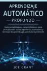 Aprendizaje Automático Profundo: Guía completa para desarrolladores para principiantes sobre algoritmos, conceptos y técnicas de aprendizaje automátic Cover Image