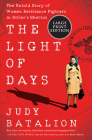 The Light of Days: The Untold Story of Women Resistance Fighters in Hitler's Ghettos Cover Image