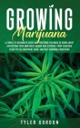 Growing Marijuana: A Complete Beginners Guide on Everything you Need to Know About Harvesting Your Own Weed Indoor and Outdoor. From Choo Cover Image