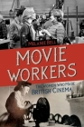 Movie Workers: The Women Who Made British Cinema (Women & Film History International) Cover Image