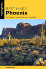 Best Hikes Phoenix: The Greatest Views, Wildlife, and Desert Strolls (Best Hikes Near) Cover Image