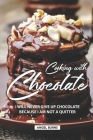 Cooking with Chocolate: I Will Never Give Up Chocolate Because I Am Not A Quitter Cover Image