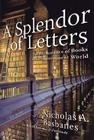 A Splendor of Letters: The Permanence of Books in an Impermanent World Cover Image
