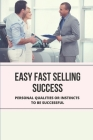 Easy Fast Selling Success: Personal Qualities Or Instincts To Be Successful: Sprinciple Of Selling Cover Image
