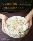 The Modern Cheesemaker: Making and cooking with cheeses at home Cover Image