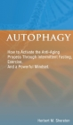 Autophagy: How to Activate the Anti-Aging Process Through Intermittent Fasting, Exercise, And a Powerful Mindset Cover Image