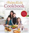 The Paleo Kids Cookbook: Transition Your Family to Delicious Grain- and Gluten-free Food for a Lifetime of Healthy Eating Cover Image