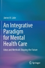 An Integrative Paradigm for Mental Health Care: Ideas and Methods Shaping the Future Cover Image