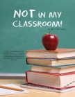 Not in My Classroom! Cover Image