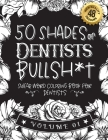 50 Shades of Dentists Bullsh*t: Swear Word Coloring Book For Dentists: Funny gag gift for Dentists w/ humorous cusses & snarky sayings Dentists want t Cover Image