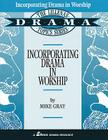 Incorporating Drama in Worship: The Lillenas Drama Topics Series (Lillenas Drama Resources) Cover Image