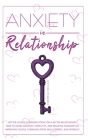 Anxiety in Relationship: Better Couple Communication for a Better Relationship. How to Avoid Jealousy, Conflicts, and Negative Thoughts by Impr Cover Image