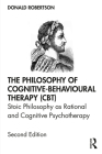 The Philosophy of Cognitive-Behavioural Therapy (Cbt): Stoic Philosophy as Rational and Cognitive Psychotherapy Cover Image