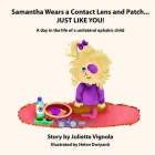 Samantha Wears a Contact Lens and Patch... JUST LIKE YOU!: A day in the life of a unilaterally aphakic child Cover Image