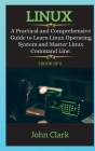 LINUX SERIES ( book 3 of 6 ): A Practical and Comprehensive Guide to Learn Linux Operating System and Master Linux Command Line. Cover Image