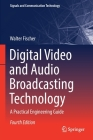 Digital Video and Audio Broadcasting Technology: A Practical Engineering Guide (Signals and Communication Technology) Cover Image