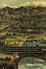 A Land Made from Water: Appropriation and the Evolution of Colorado's Landscape, Ditches, and Water Institutions Cover Image
