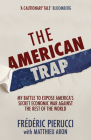 The American Trap: My battle to expose America's secret economic war against the rest of the world Cover Image