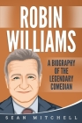 Robin Williams: A Biography of the Legendary Comedian Cover Image