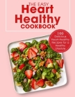 The Easy Heart Healthy Cookbook: 100 Delicious Heart-Healthy Recipes for a Healthy Lifestyle Cover Image