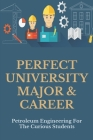 Perfect University Major & Career: Petroleum Engineering For The Curious Students: Is Petroleum Engineering Good For A Woman Cover Image