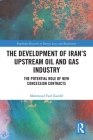 The Development of Iran's Upstream Oil and Gas Industry: The Potential Role of New Concession Contracts (Routledge Research in Energy Law and Regulation) Cover Image