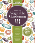 The Mother Earth News Guide to Vegetable Gardening: Building and Maintaining Healthy Soil * Wise Watering * Pest Control Strategies * Home Composting * Dozens of Growing Guides for Fruits and Vegetables Cover Image
