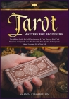 Tarot Mastery for Beginners ( reading - card meaning and spreads ) Cover Image