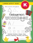 The Kindergartner's Workbook: (Ages 5-6) Alphabet, Numbers, Shapes, Sizes, Patterns, Matching, Activities, and More! (Large 8.5