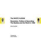 The White Album: Revolution, Politics & Recording: The Beatles and the World in 1968 Cover Image