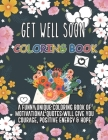 Get Well Soon Coloring Book. A Funny Unique Coloring Book Of Motivational Quotes Will Give You Courage, Positive Energy & Hope: Feel Better Soon Gift Cover Image