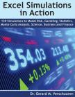 130 Excel Simulations in Action: Simulations to Model Risk, Gambling, Statistics, Monte Carlo Analysis, Science, Business and Finance Cover Image