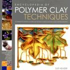 Encyclopedia of Polymer Clay Techniques: A Comprehensive Directory of Polymer Clay Techniques Covering a Panoramic Range of Exciting Applications Cover Image