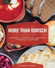 More Than Borsch: A book of Russian & Ukrainian recipes, culinary history, foodie literature, and other tidbits Cover Image