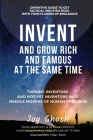 Invent And Grow Rich And Famous At The Same Time: Turning Inventors And Non-Inventors Into Needle Movers Of Human Progress Cover Image