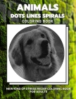 Animals - Dots Lines Spirals Coloring Book: New kind of stress relief coloring book for adults Cover Image