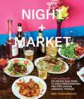 Night + Market: Delicious Thai Food to Facilitate Drinking and Fun-Having Amongst Friends A Cookbook Cover Image