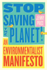 Stop Saving the Planet!: An Environmentalist Manifesto Cover Image