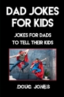 Dad Jokes for Kids: Jokes for Dads to Tell Their Kids Cover Image