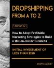 Dropshipping From A to Z [5 Books in 1]: How to Adopt Profitable Marketing Strategies to Build a Million - Dollar Business with an Initial Investment Cover Image