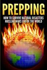 Prepping: How to Survive Natural Disasters, Nuclear Wars and the End of the World Cover Image