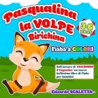 Pasqualina la Volpe Birichina - Fiaba a colori per bambini: Le avventure della Volpe Pasqualina - Favola per bambini da 3 a 6 anni - Libro illustrato Cover Image