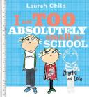 I Am Too Absolutely Small for School (Charlie and Lola) Cover Image