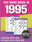 You Were Born In 1995: Crossword Puzzle Book: Crossword Puzzle Book For Adults & Seniors With Solution Cover Image