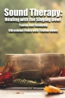 Sound Therapy: Healing with the Singing Bowl - Tuning and Changing Vibrational Fields with Tibetan Bowls Cover Image