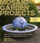 Mosaic Garden Projects: Add Color to Your Garden with Tables, Fountains, Bird Baths, and More Cover Image