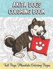 Akita Dogs Coloring Book Full Page Mandala Coloring Pages: Color Book with Mindfulness and Stress Relieving Designs with Mandala Patterns for Relaxati Cover Image