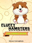 Fluffy Hamsters Coloring Book: Cute Hamsters Coloring Book Adorable Hamsters Coloring Pages for Kids 25 Incredibly Cute and Lovable Hamsters Cover Image