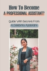 How To Become A Professional Assistant?: Guide With Secrets From A Celebrity Assistant: How To Become A Personal Assistant To Celebrities Cover Image
